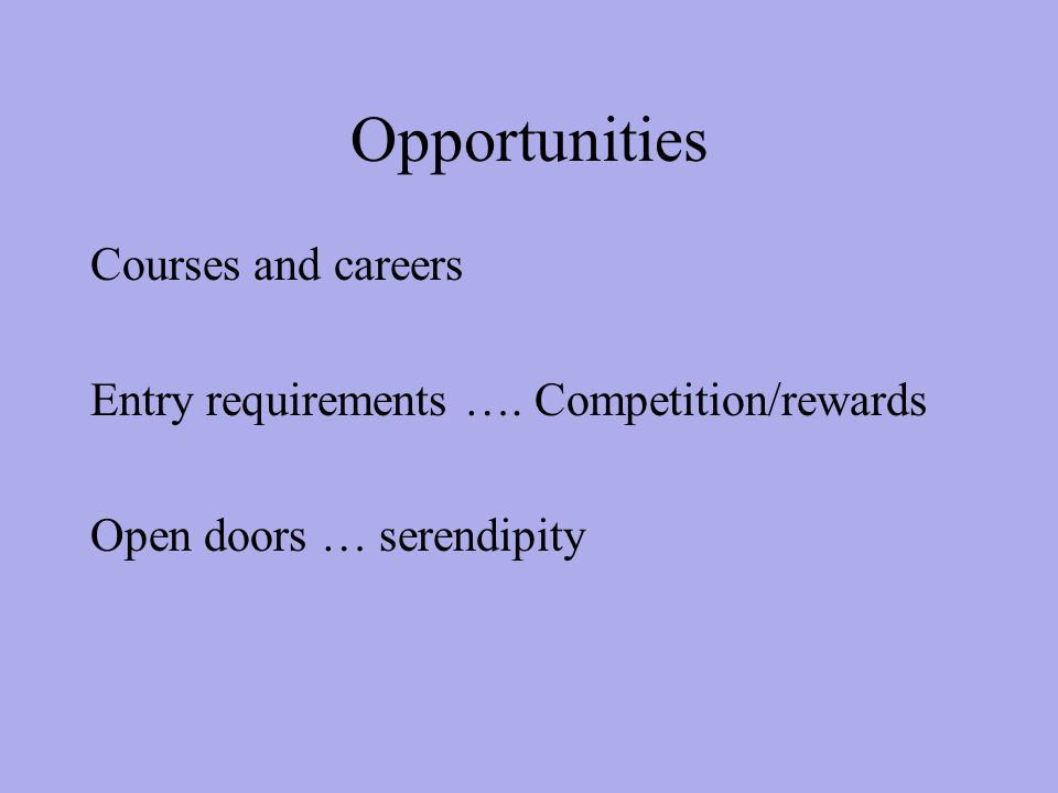 Opportunities Courses and careers Entry requirements …. Competition/rewards Open doors … serendipity
