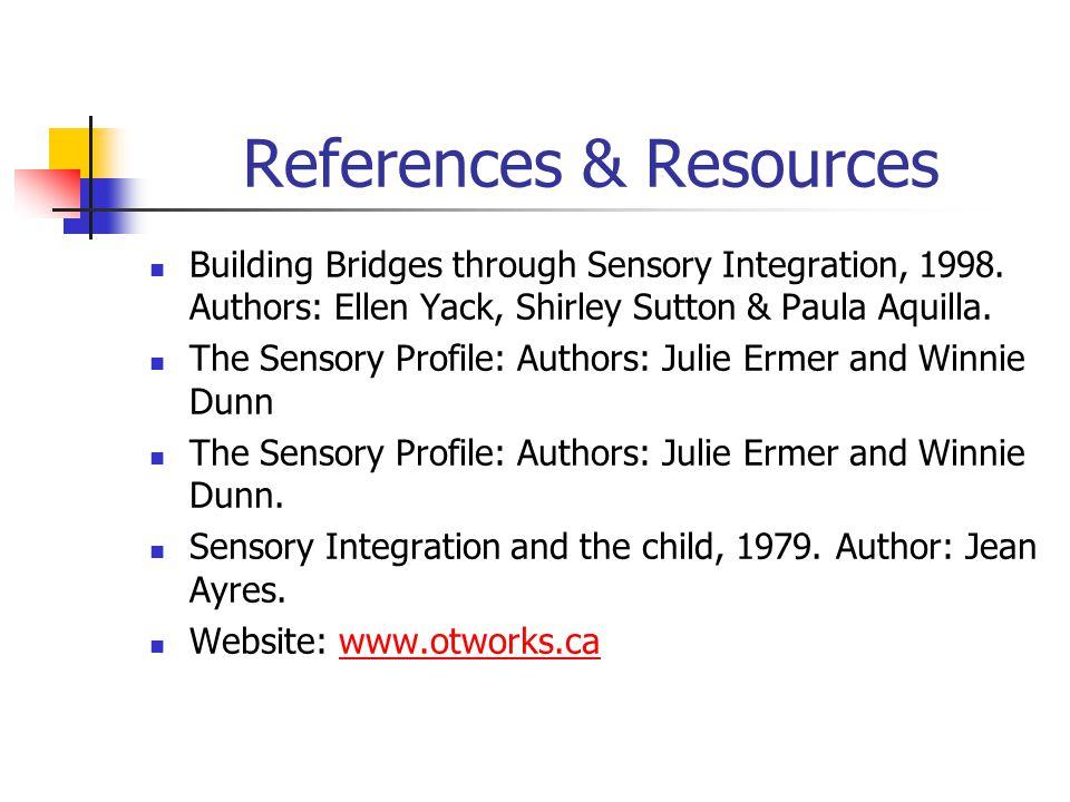References & Resources Building Bridges through Sensory Integration, 1998.