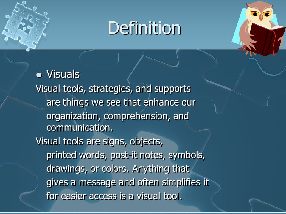 Definition Visuals Visual tools, strategies, and supports are things we see that enhance our organization, comprehension, and communication.