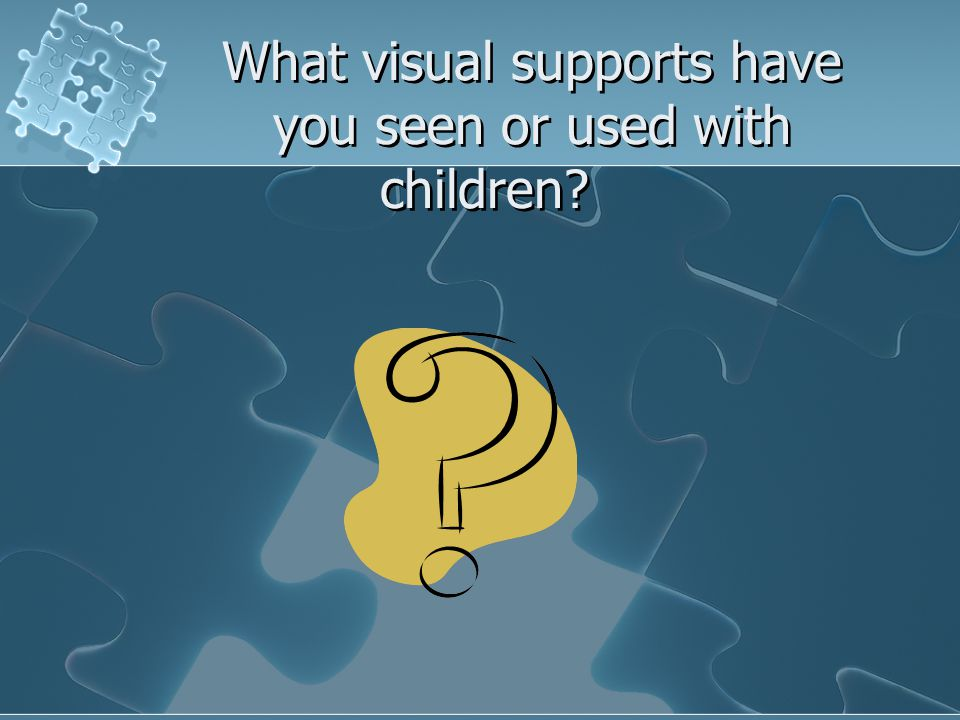 What visual supports have you seen or used with children?