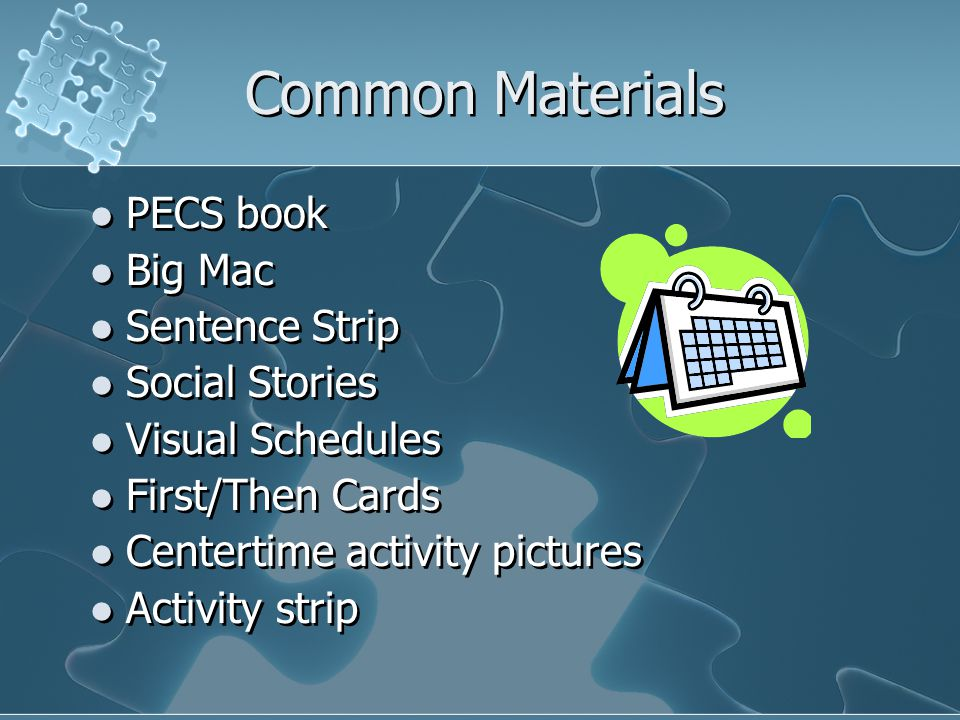 Common Materials PECS book Big Mac Sentence Strip Social Stories Visual Schedules First/Then Cards Centertime activity pictures Activity strip PECS book Big Mac Sentence Strip Social Stories Visual Schedules First/Then Cards Centertime activity pictures Activity strip