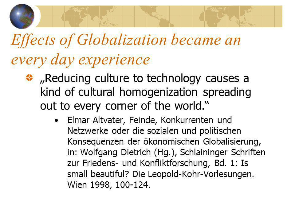 """Effects of Globalization became an every day experience """"Reducing culture to technology causes a kind of cultural homogenization spreading out to ever"""