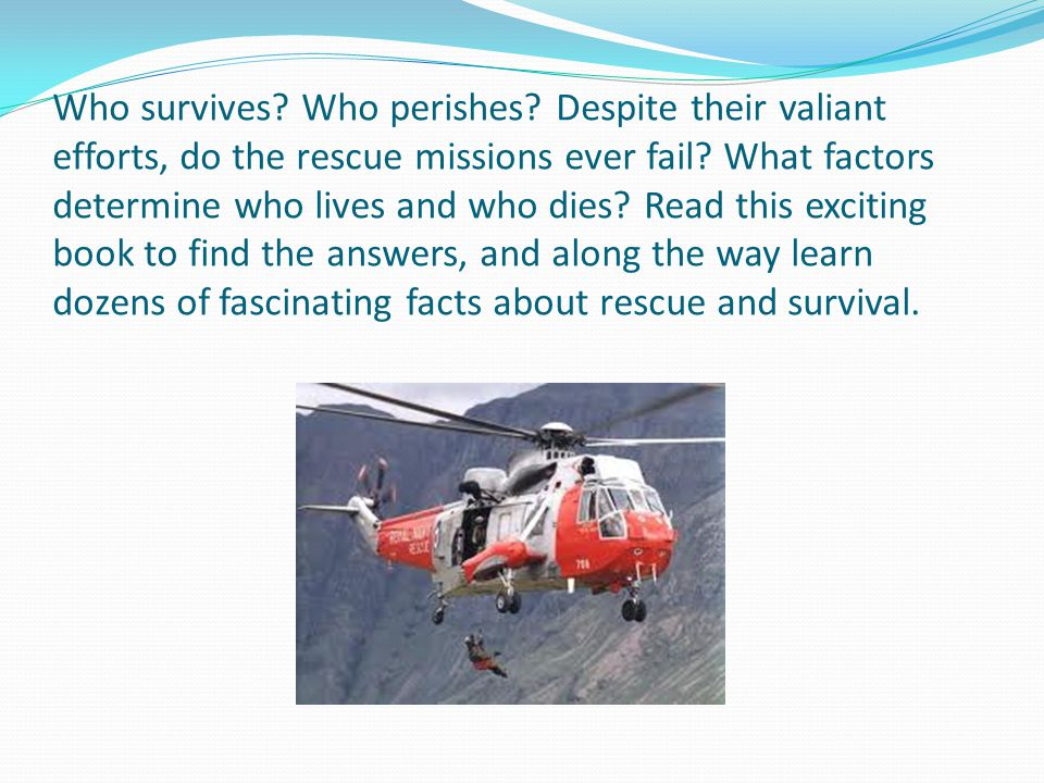 Who survives. Who perishes. Despite their valiant efforts, do the rescue missions ever fail.