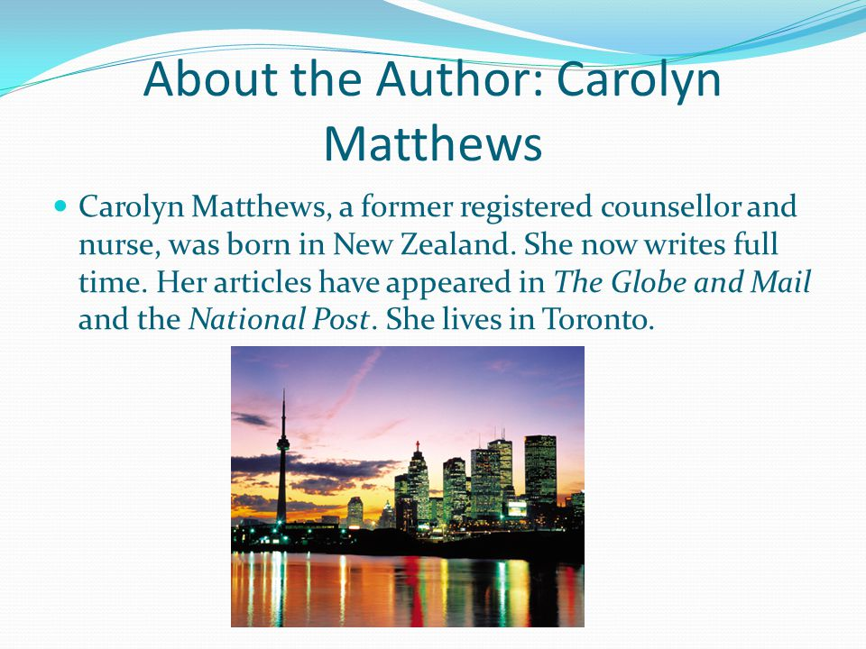 About the Author: Carolyn Matthews Carolyn Matthews, a former registered counsellor and nurse, was born in New Zealand.