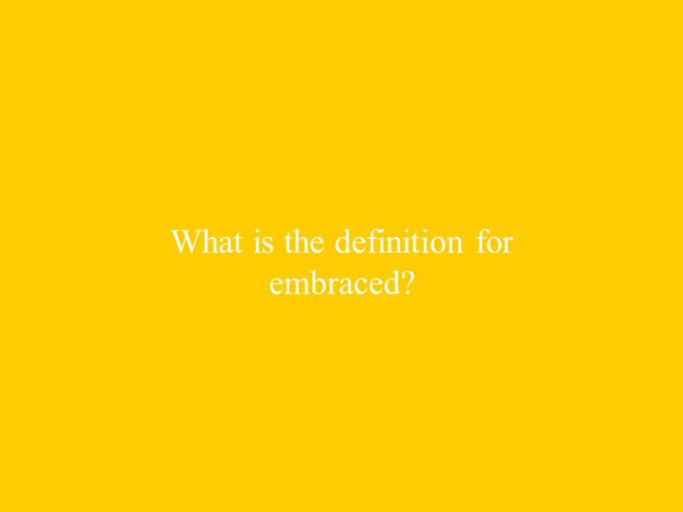What is the definition for embraced
