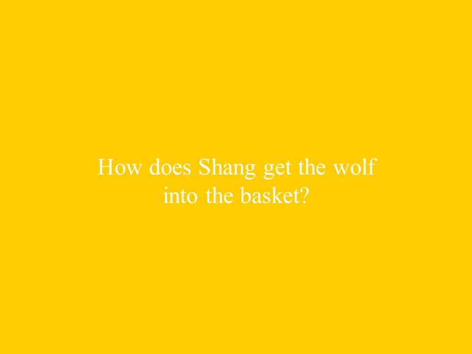 How does Shang get the wolf into the basket