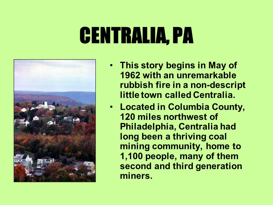 CENTRALIA, PA Perhaps that is why a small pile of burning trash didn t attract much attention, even after it ignited a coal seam on the outskirts of town, triggering an underground mine fire.