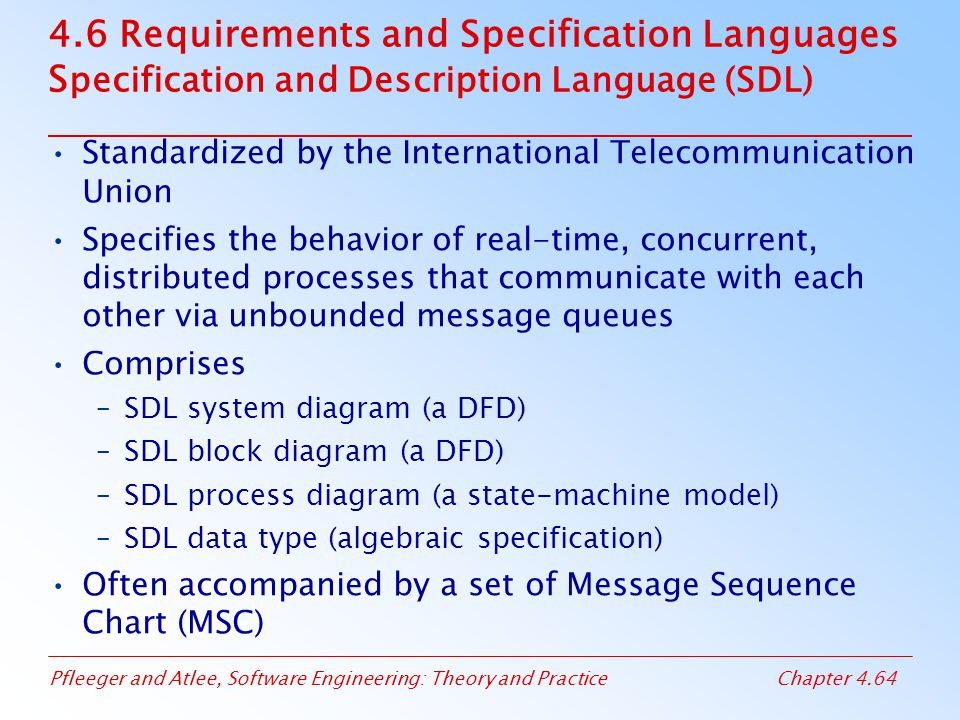 Pfleeger and Atlee, Software Engineering: Theory and PracticeChapter 4.64 4.6 Requirements and Specification Languages S pecification and Description