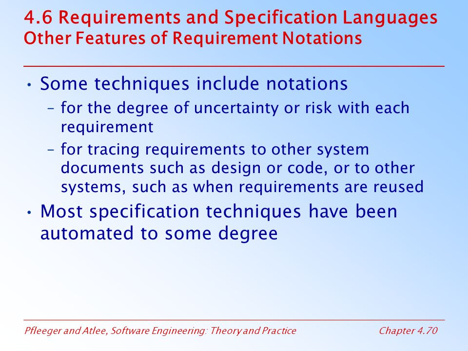 Pfleeger and Atlee, Software Engineering: Theory and PracticeChapter 4.70 4.6 Requirements and Specification Languages Other Features of Requirement N