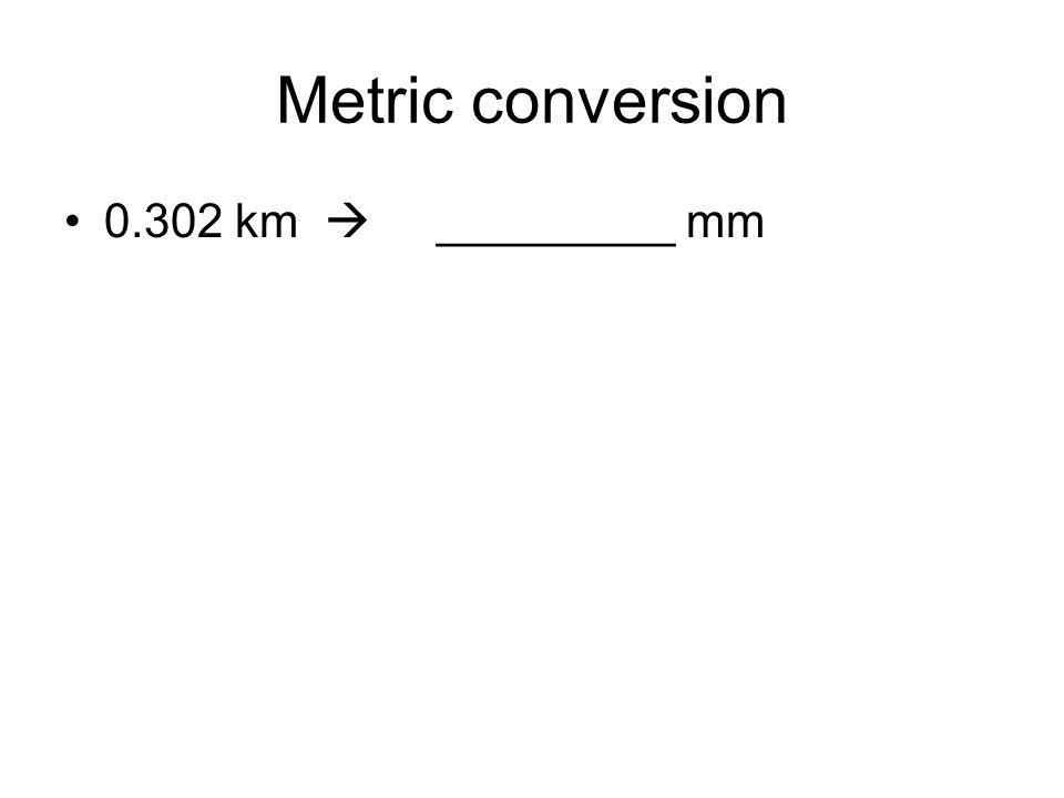 Metric conversion 0.302 km  _________ mm