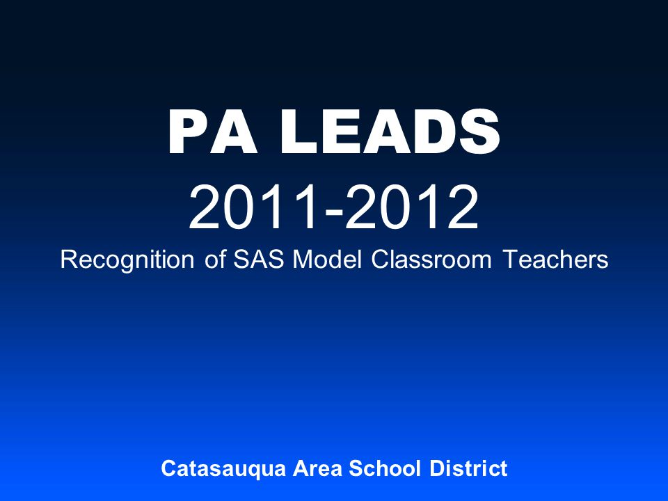 PA LEADS In August 2011 PDE selected a small number of school districts to serve as model districts for in-depth implementation of the PA Standards Aligned System (SAS) resource.