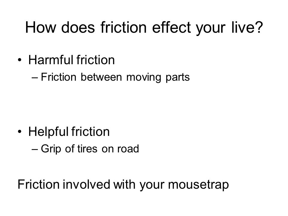 How does friction effect your live.