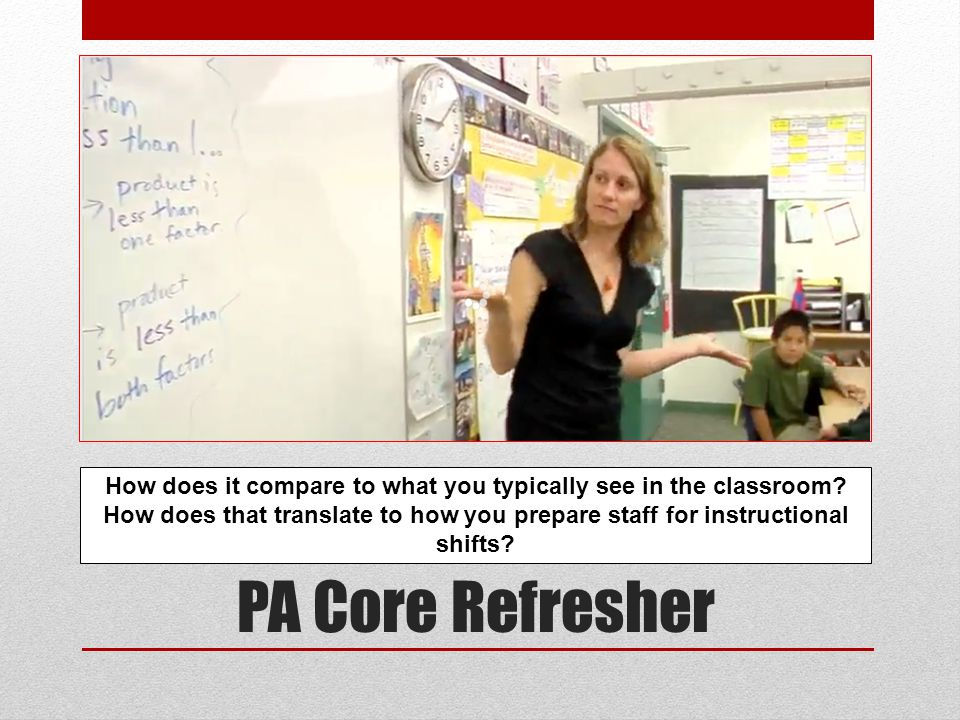 PA Core Refresher How does it compare to what you typically see in the classroom.