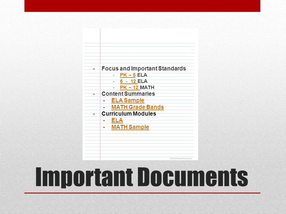 Important Documents -Focus and Important Standards -PK – 5 ELAPK – 5 -6 - 12 ELA6 - 12 -PK – 12 MATHPK – 12 -Content Summaries -ELA SampleELA Sample -MATH Grade BandsMATH Grade Bands -Curriculum Modules -ELAELA -MATH SampleMATH Sample
