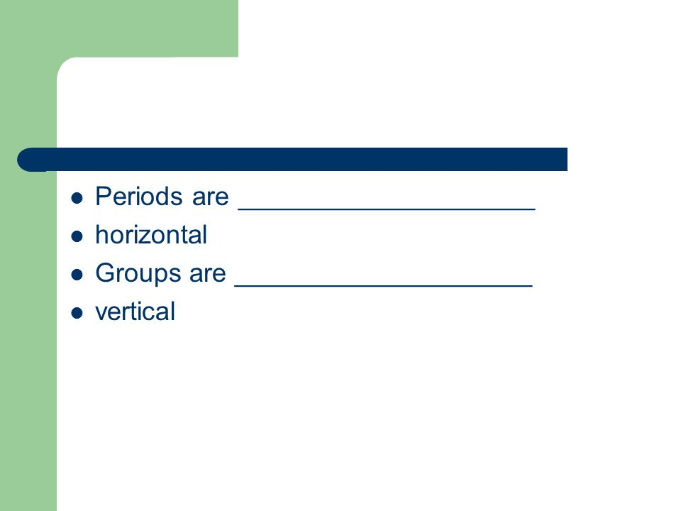 Periods are ____________________ horizontal Groups are ____________________ vertical