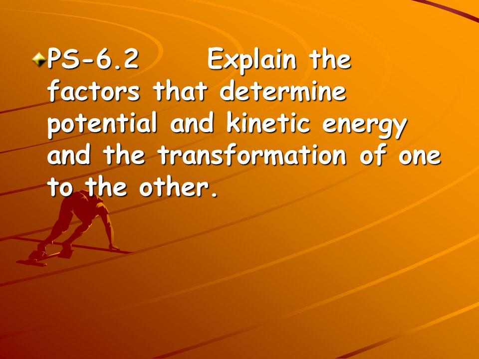 Vocabulary Mechanical energy (ME)- due to position or the movement (PE, KE or sum of the two) Gravitational potential energy (GPE)- Energy of position Kinetic energy (KE)– Energy of motion