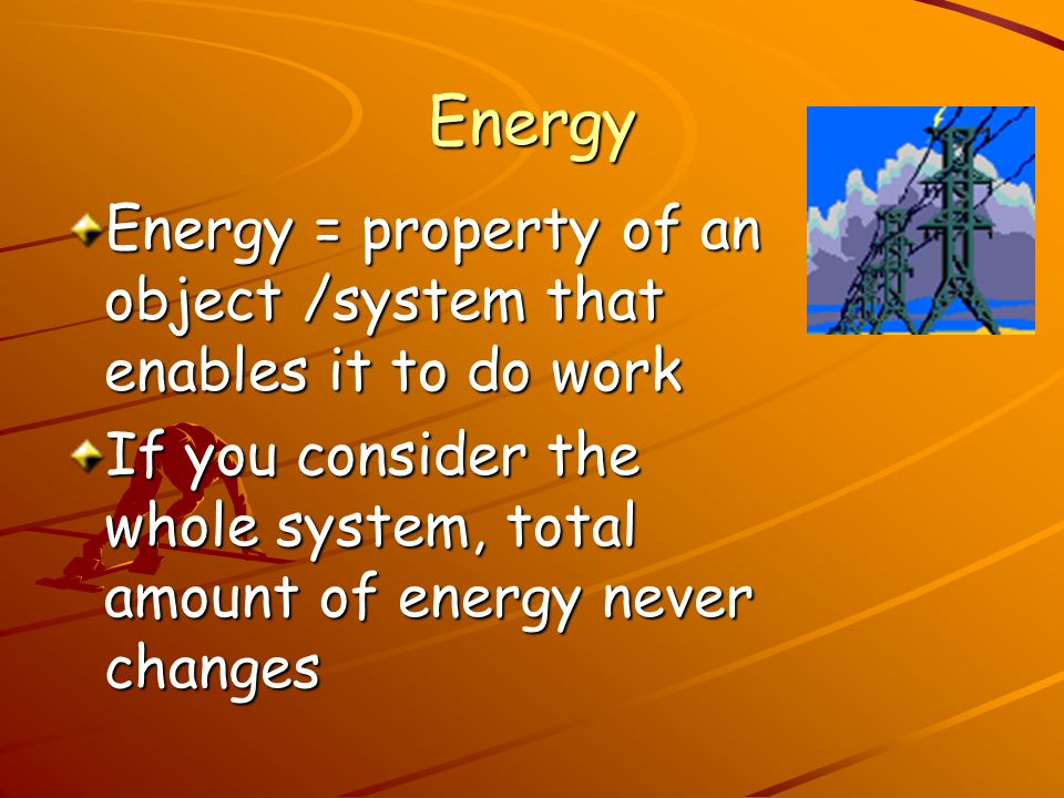 Law of conservation of energy Energy (E) CANNOT be created or destroyed, only changed in form!!! E can be transformed from one form to another, but th
