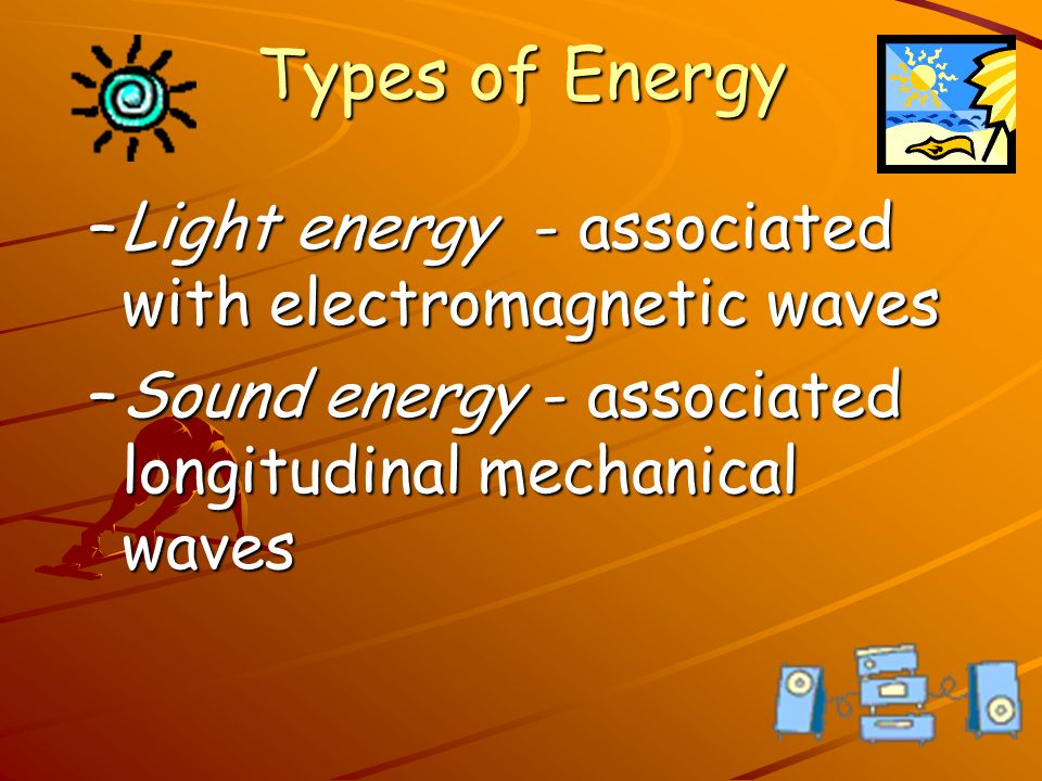 Types of Energy –Electrical energy - associated with current and voltage –Thermal energy (heat) - the movement of molecules