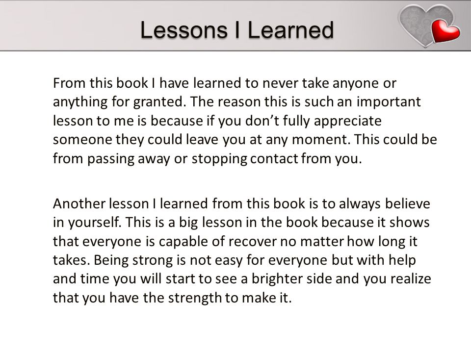 Lessons I Learned From this book I have learned to never take anyone or anything for granted.