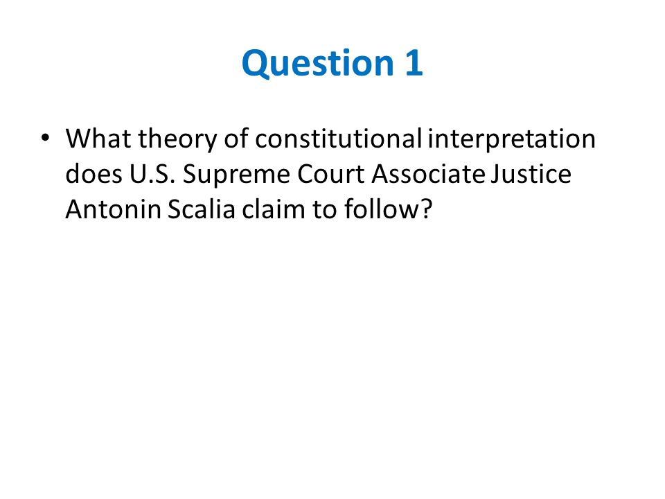 Question 1 What theory of constitutional interpretation does U.S.