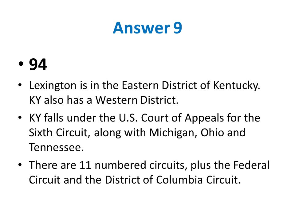 Answer 9 94 Lexington is in the Eastern District of Kentucky. KY also has a Western District. KY falls under the U.S. Court of Appeals for the Sixth C