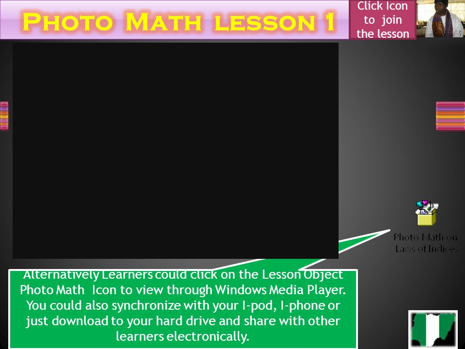 Click Icon to join the lesson Alternatively Learners could click on the Lesson Object Photo Math Icon to view through Windows Media Player.