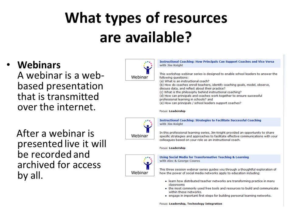 Webinars A webinar is a web- based presentation that is transmitted over the internet. After a webinar is presented live it will be recorded and archi