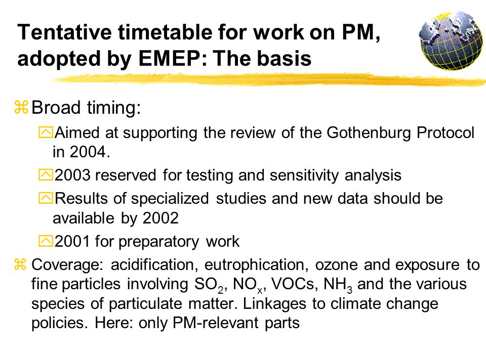 Tentative timetable for work on PM, adopted by EMEP: The basis z Broad timing: y Aimed at supporting the review of the Gothenburg Protocol in 2004.