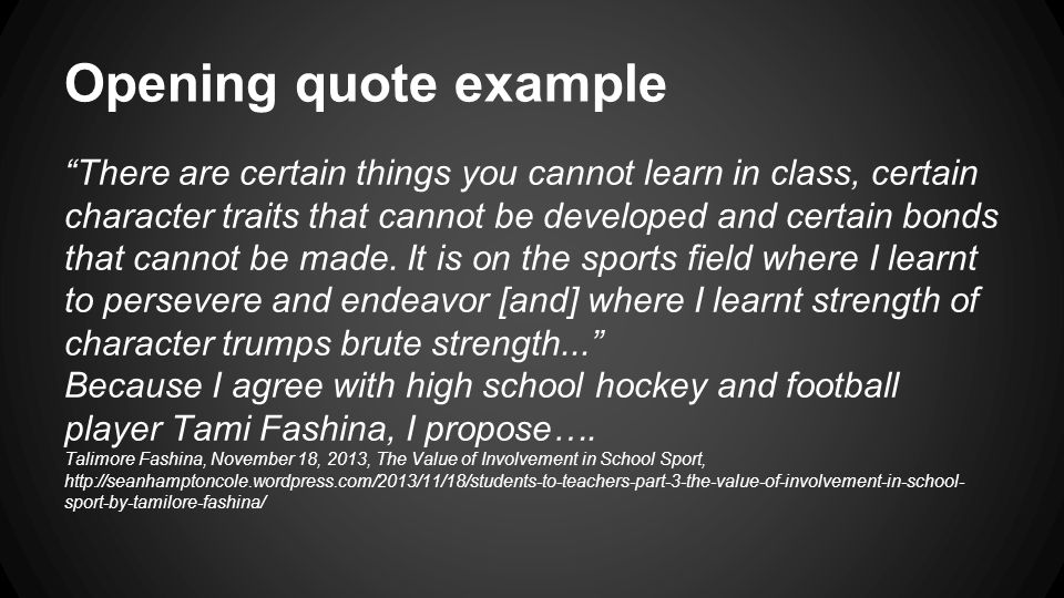 "Opening quote example ""There are certain things you cannot learn in class, certain character traits that cannot be developed and certain bonds that ca"