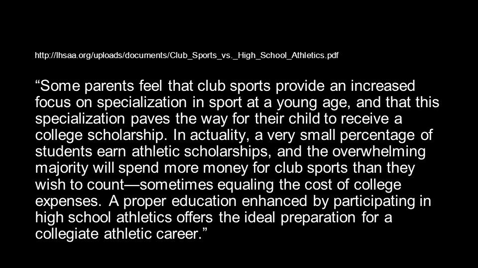 "http://lhsaa.org/uploads/documents/Club_Sports_vs._High_School_Athletics.pdf ""Some parents feel that club sports provide an increased focus on special"