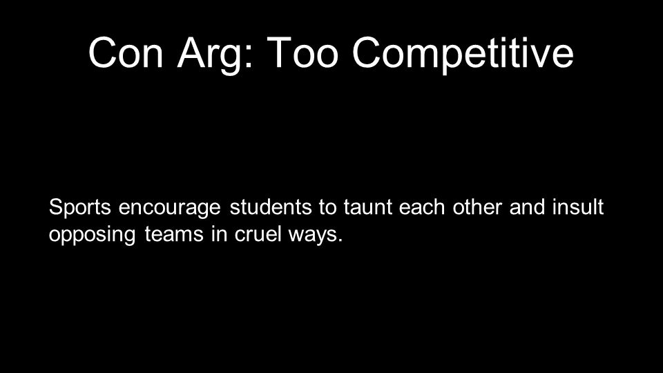 Con Arg: Too Competitive Sports encourage students to taunt each other and insult opposing teams in cruel ways.
