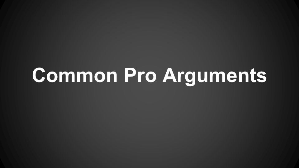 Common Pro Arguments