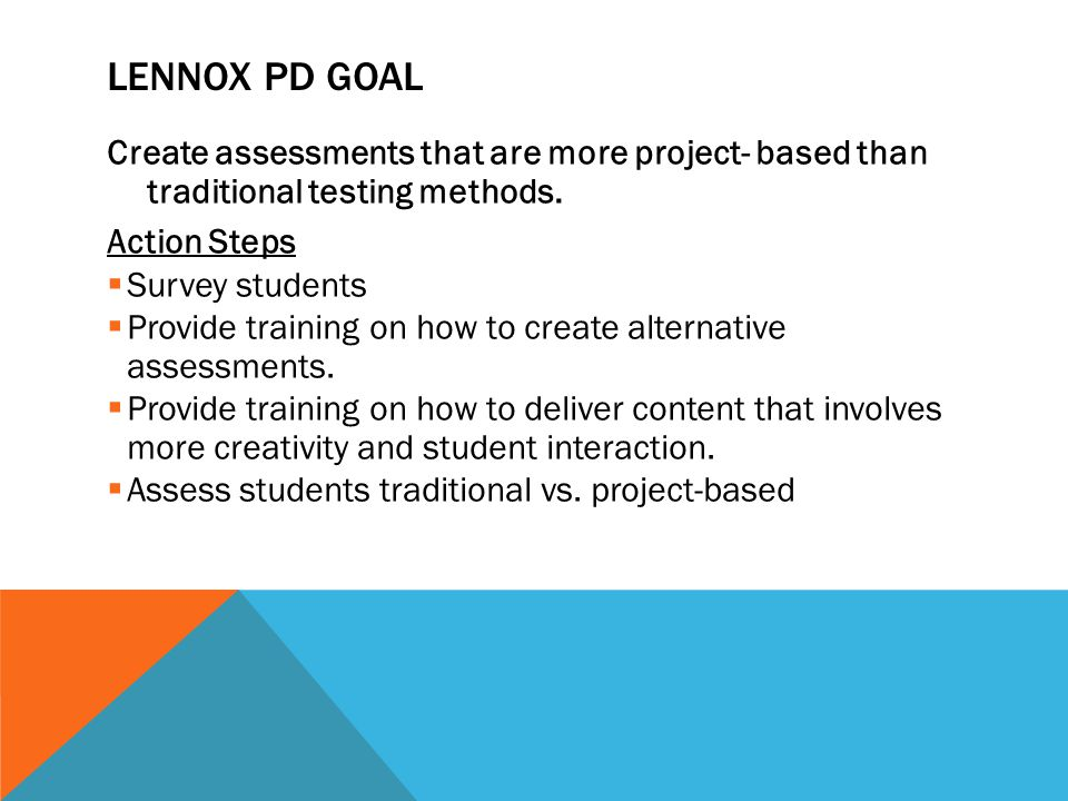LENNOX SCHOOL DISTRICT 950 students Student surveys indicate that not enough project based assessments are given. Annual district data retreat is held