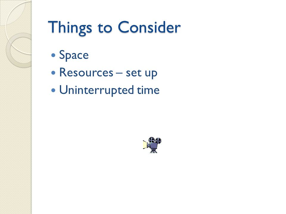 Things to Consider Space Resources – set up Uninterrupted time