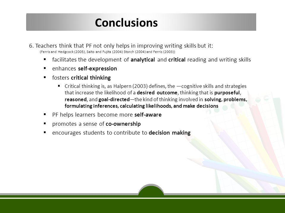 Conclusions 6. Teachers think that PF not only helps in improving writing skills but it: (Ferris and Hedgcock (2005), Saito and Fujita (2004) Storch (