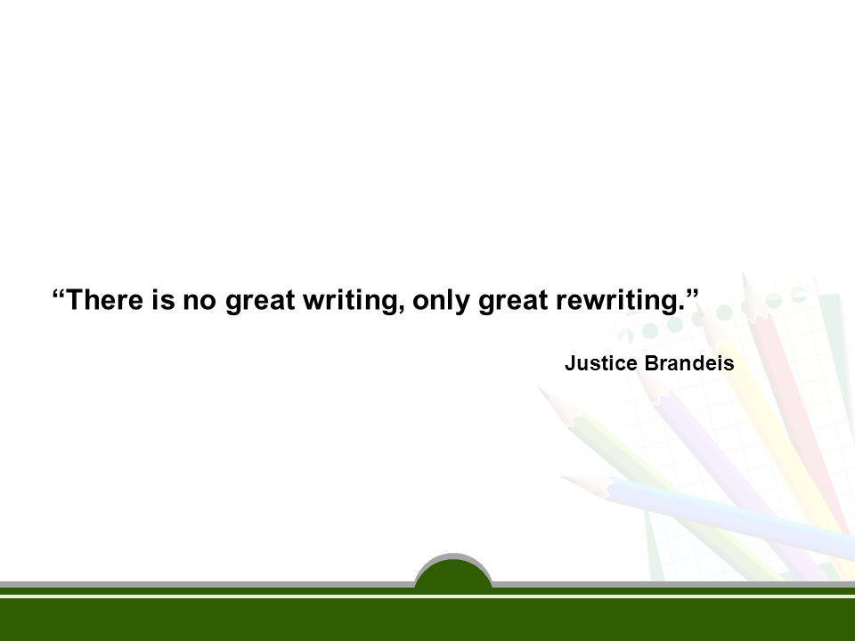 """There is no great writing, only great rewriting."" Justice Brandeis"