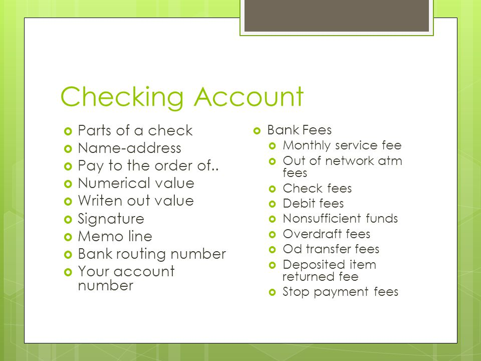 Checking Account  Parts of a check  Name-address  Pay to the order of..