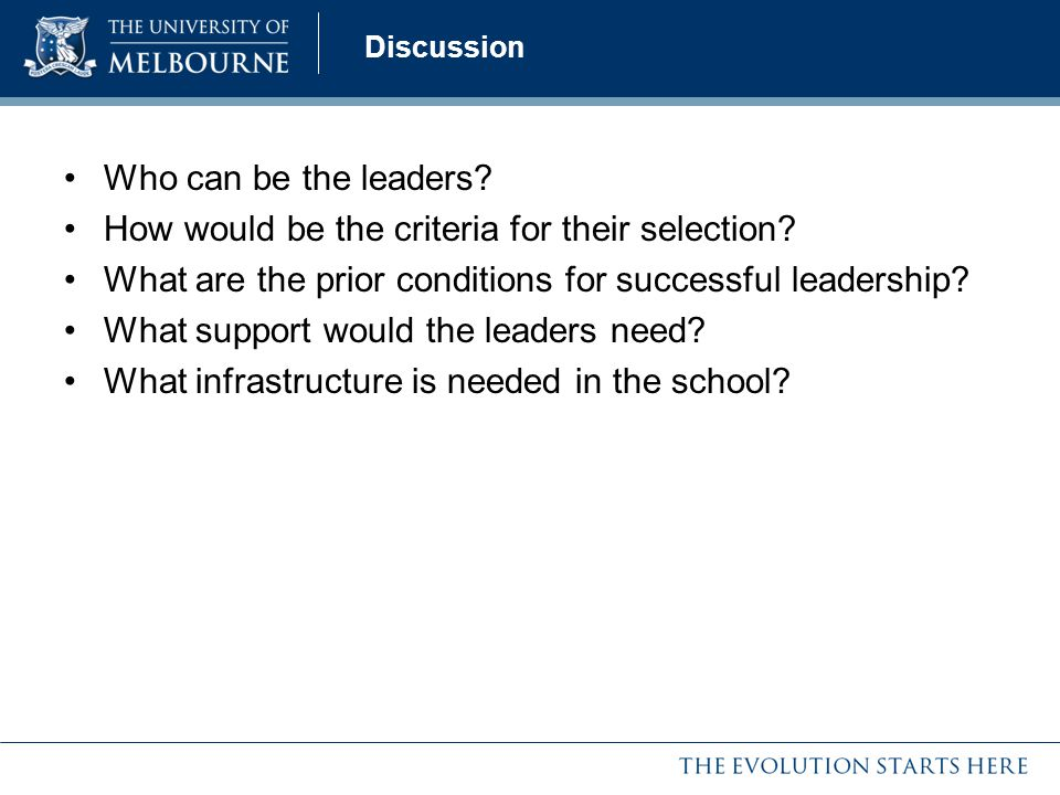 Discussion Who can be the leaders? How would be the criteria for their selection? What are the prior conditions for successful leadership? What suppor