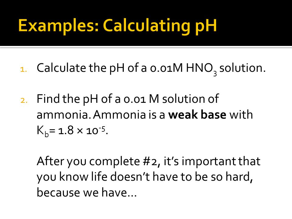 1. Calculate the pH of a 0.01M HNO 3 solution. 2.