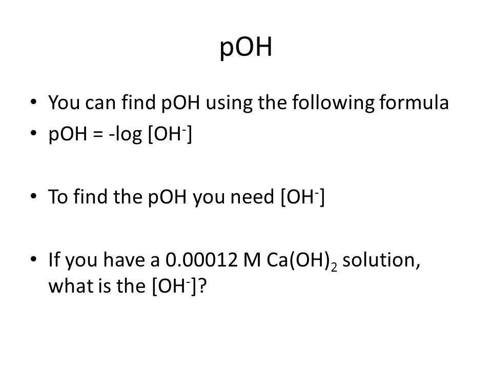 pOH If [OH - ] = 1x10 -n, then pOH = n If pOH = n, then [OH - ] = 1x10 -n What is the pOH if [OH - ] = 1x10 -3 .