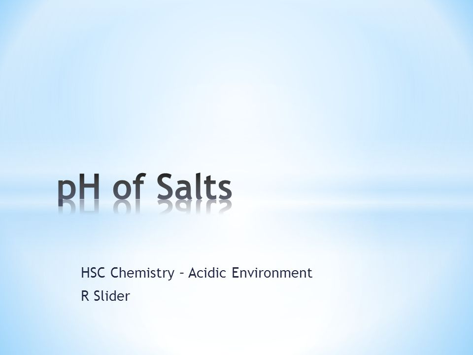* The pH of a salt depends upon the relative strength of the ions that make up the salt * Very few salts are neutral * Salts completely dissociate into their ions when sufficiently dilute NaCl (s)  Na + (aq) + Cl - (aq) * It is possible for these ions to interact with water to produce H+ or OH- ions which results in acidic or alkaline solutions.