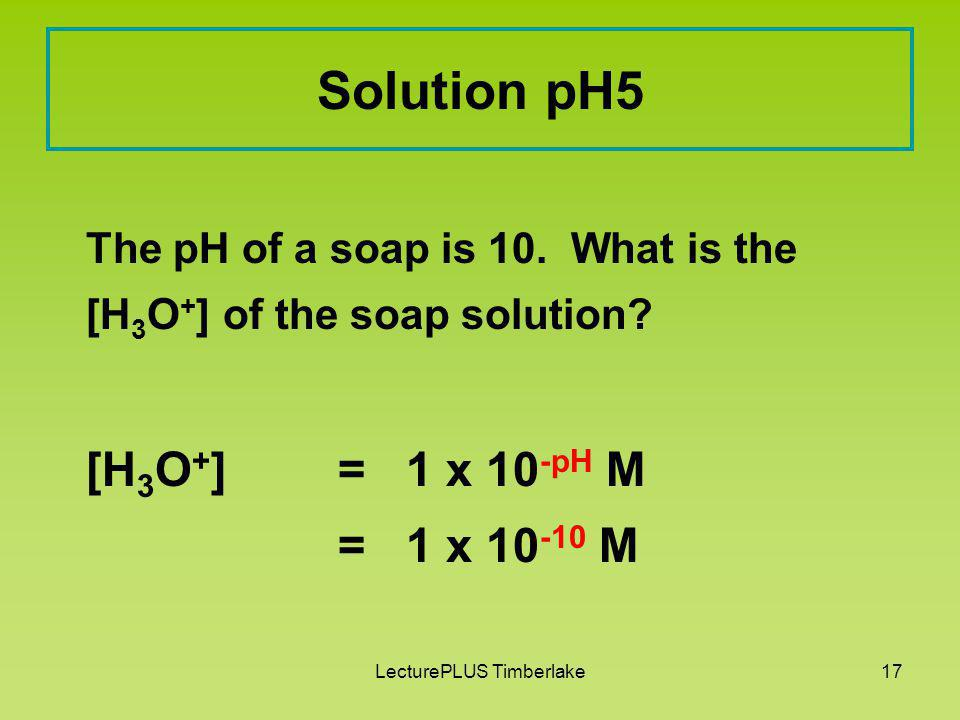 LecturePLUS Timberlake16 Learning Check pH5 The pH of a soap is 10.