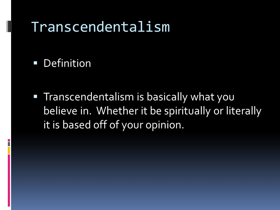 Transcendentalism  Definition  Transcendentalism is basically what you believe in.