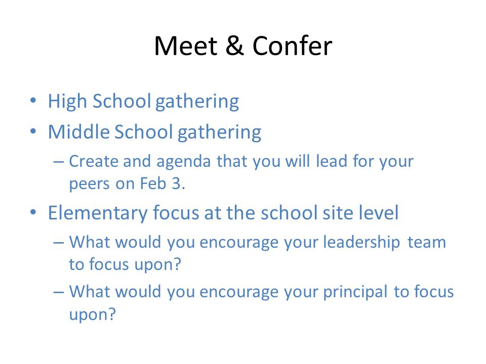 Meet & Confer High School gathering Middle School gathering – Create and agenda that you will lead for your peers on Feb 3.