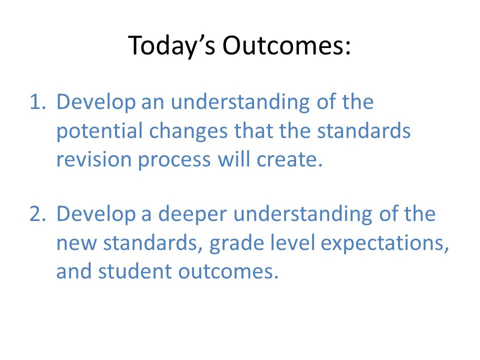Today's Outcomes: 1.Develop an understanding of the potential changes that the standards revision process will create.