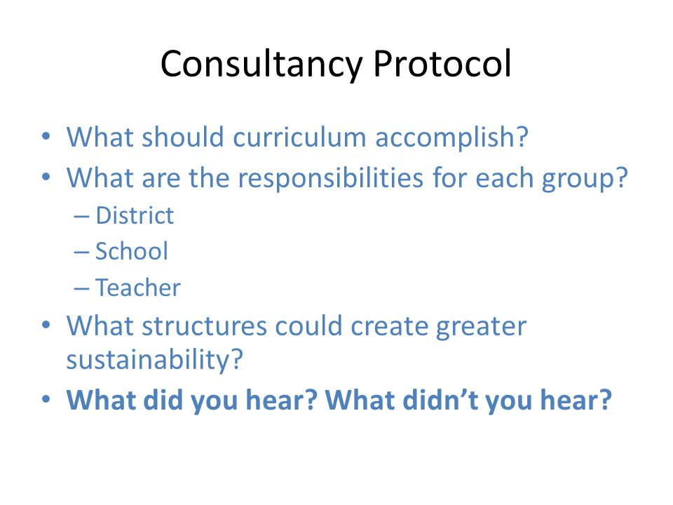 Consultancy Protocol What should curriculum accomplish.