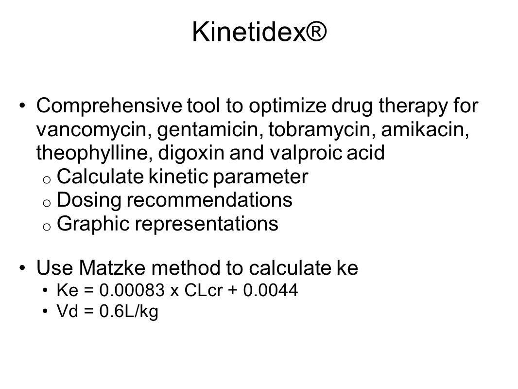 Kinetidex® Comprehensive tool to optimize drug therapy for vancomycin, gentamicin, tobramycin, amikacin, theophylline, digoxin and valproic acid o Cal