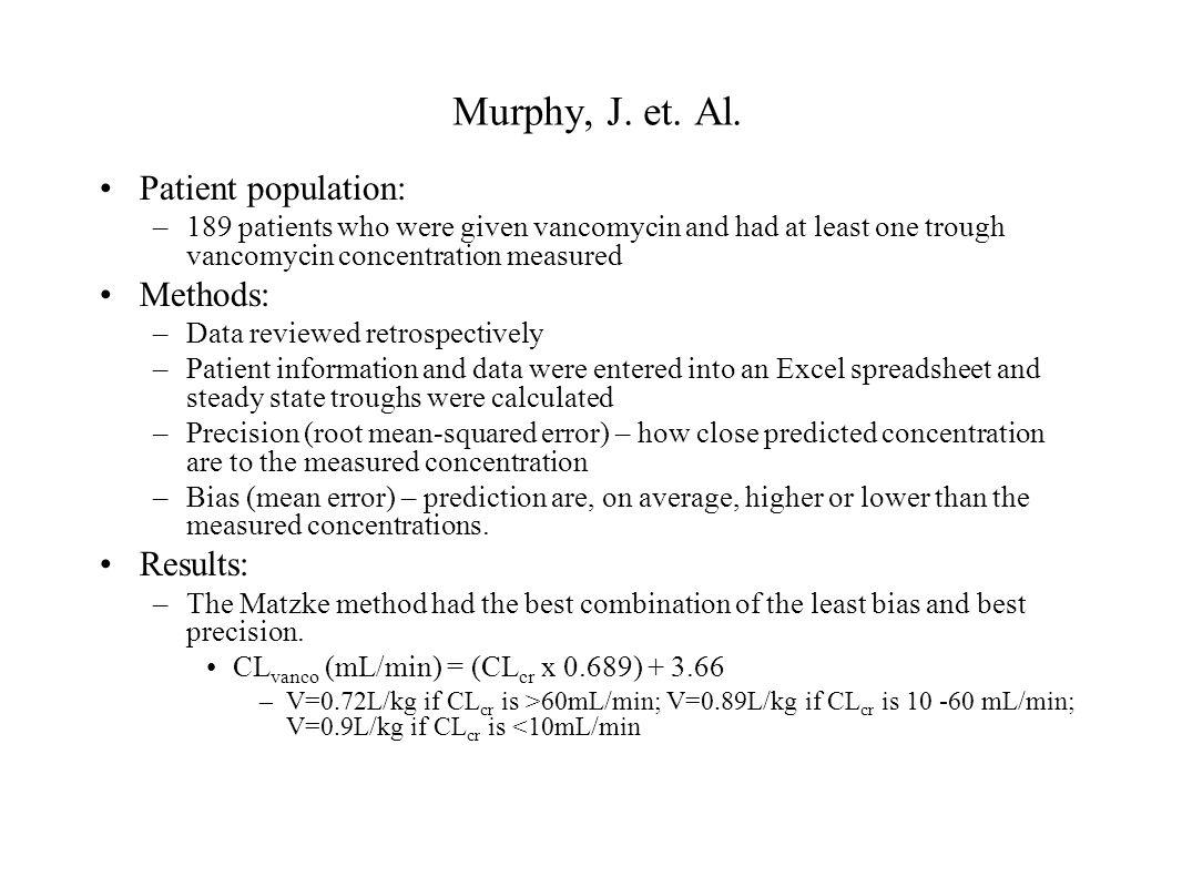 Murphy, J. et. Al. Patient population: –189 patients who were given vancomycin and had at least one trough vancomycin concentration measured Methods: