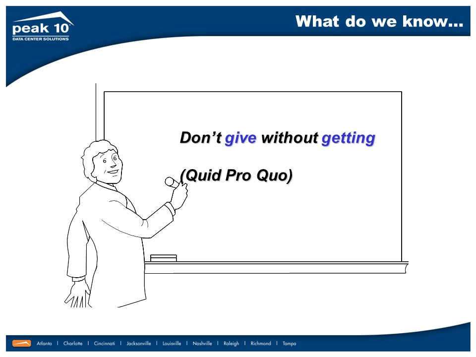 Don't give without getting (Quid Pro Quo)