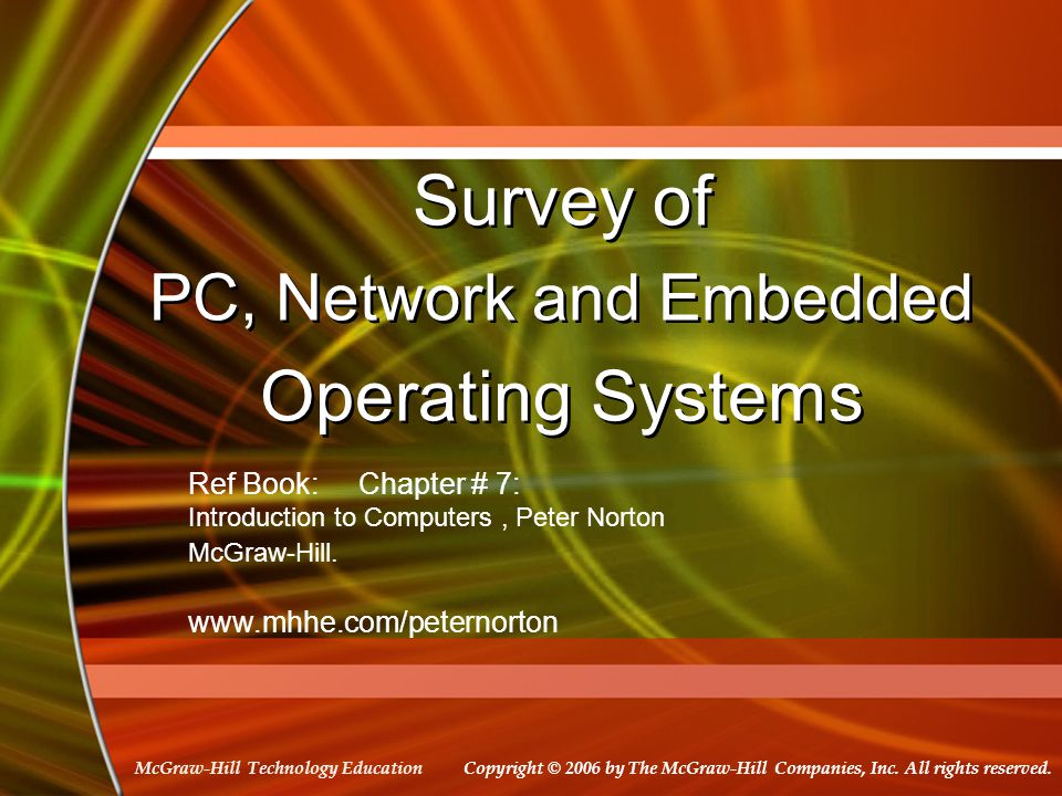 Copyright © 2006 by The McGraw-Hill Companies, Inc. All rights reserved. McGraw-Hill Technology Education Survey of PC, Network and Embedded Operating